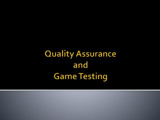 Quality Assurance  and  Game Testing