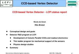 CCD-based Vertex Detector - LCFI status report Nicolo de Groot  RAL/Bristol