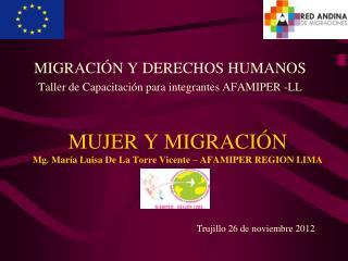 MUJER Y MIGRACIÓN Mg. María Luisa De La Torre Vicente – AFAMIPER REGION LIMA