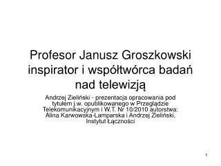 Profesor Janusz Groszkowski inspirator i wsp�?tw�rca bada? nad telewizj?
