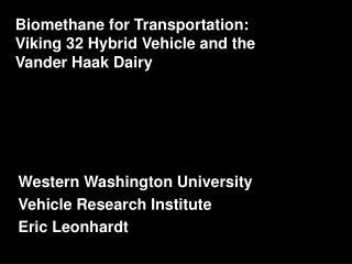 Biomethane for Transportation: Viking 32 Hybrid Vehicle and the Vander Haak Dairy