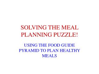 SOLVING THE MEAL PLANNING PUZZLE