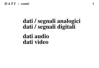 dati / segnali analogici                   dati / segnali digitali