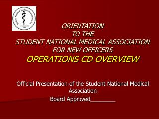ORIENTATION  TO THE STUDENT NATIONAL MEDICAL ASSOCIATION  FOR NEW OFFICERS  OPERATIONS CD OVERVIEW