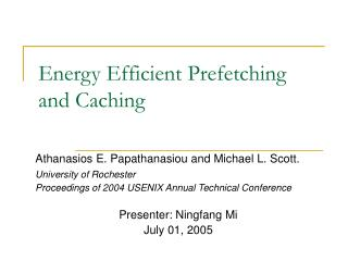 Energy Efficient Prefetching and Caching