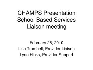 CHAMPS Presentation School Based Services Liaison meeting