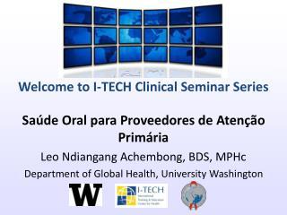 Saúde Oral para Proveedores de Atenção Primária Leo Ndiangang Achembong, BDS, MPHc