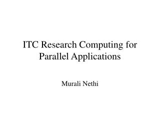 ITC Research Computing for Parallel Applications