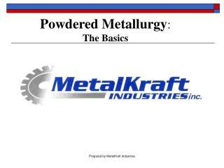 Powdered Metallurgy :  The Basics