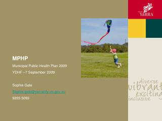 MPHP Municipal Public Health Plan 2009 YDHF –7 September 2009 Sophie Gale