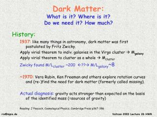 Dark Matter: What is it? Where is it? Do we need it? How much?