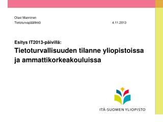 Esitys IT2013-päivillä: Tietoturvallisuuden tilanne yliopistoissa ja ammattikorkeakouluissa