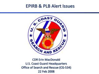 CDR Erin MacDonald U.S. Coast Guard Headquarters Office of Search and Rescue (CG-534) 22 Feb 2008