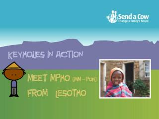 Mpho lives on the edge of the mountains in a village called Ha Maphathe.