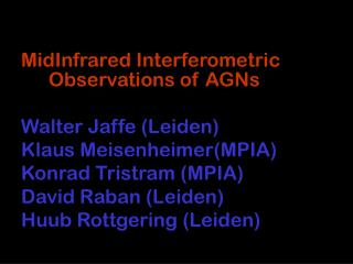 MidInfrared Interferometric         Observations of AGNs Walter Jaffe (Leiden)