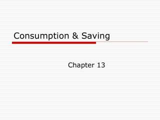 Consumption & Saving