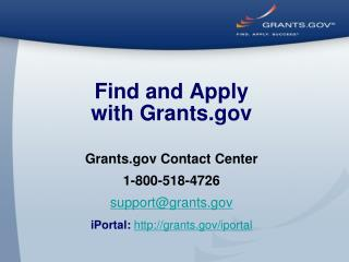 Find and Apply with Grants Grants Contact Center 1-800-518-4726 support@grants