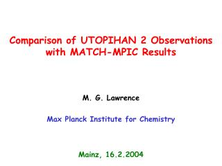 Comparison of UTOPIHAN 2 Observations  with MATCH-MPIC Results