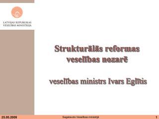Strukturālās reformas veselības nozarē   veselības ministrs Ivars Eglītis