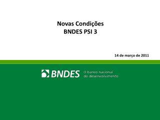 Novas Condições  BNDES PSI 3