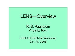 LENS—Overview R. S. Raghavan Virginia Tech LONU-LENS Mini Workshop Oct 14, 2006