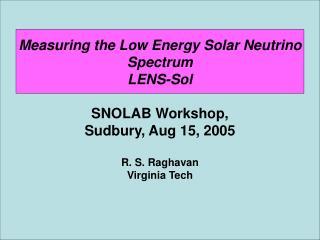 Measuring the Low Energy Solar Neutrino  Spectrum LENS-Sol SNOLAB Workshop,  Sudbury, Aug 15, 2005
