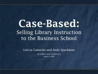 Case-Based: Selling Library Instruction to the Business School