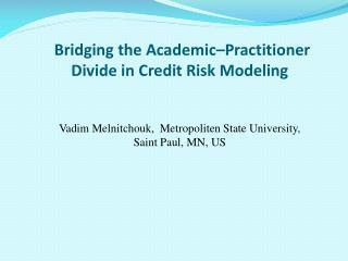 Bridging the Academic–Practitioner Divide in Credit Risk Modeling