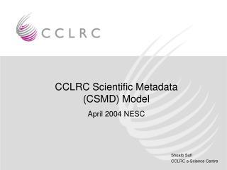 CCLRC Scientific Metadata (CSMD) Model April 2004 NESC