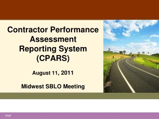 Contractor Performance  Assessment Reporting System (CPARS) August 11 , 2011 Midwest SBLO Meeting