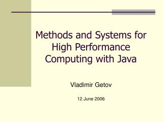 Methods and  Systems for High Performance  Computing with Java