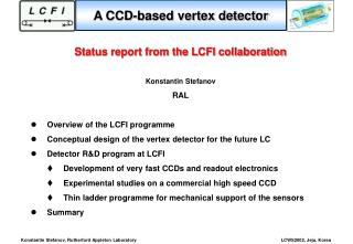 Status report from the LCFI collaboration Konstantin Stefanov RAL Overview of the LCFI programme