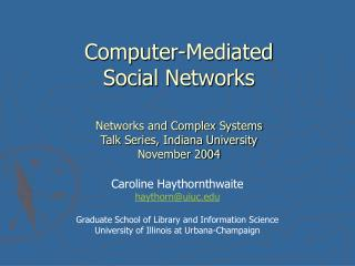 Computer-Mediated Social Networks  Networks and Complex Systems  Talk Series, Indiana University November 2004