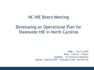 Date :    July 13, 2010 Time :   1:00 pm – 3:30 pm Location :    NC Institute of Medicine