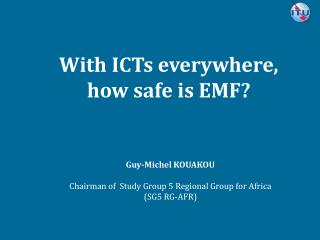 With ICTs everywhere, how safe is EMF?