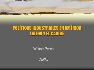 POLÍTICAS INDUSTRIALES EN AMÉRICA LATINA Y EL CARIBE