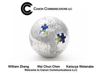 William Zhang	Wai Chun Chen	Katsuya Watanabe Welcome to Canon Communications LLC