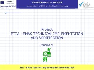 Project  ETIV � EMAS TECHNICAL IMPLEMENTATION AND VERIFICATION Prepared by :