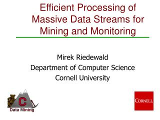 Efficient Processing of Massive Data Streams for Mining and Monitoring