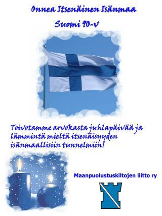 Onnea Itsenäinen Isänmaa                        Suomi 90-v