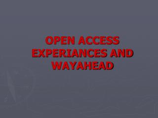 OPEN ACCESS EXPERIANCES AND WAYAHEAD