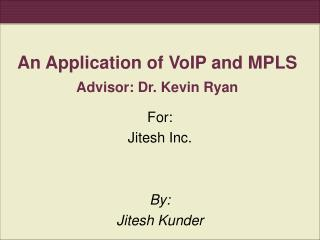 AnApplicationofVoIPandMPLS Advisor: Dr. Kevin Ryan