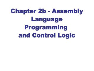 Chapter 2b - Assembly Language Programming  and Control Logic