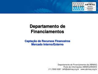 Departamento de  Financiamentos Captação de Recursos Financeiros  Mercado Interno/Externo