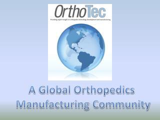 A Global Orthopedics  Manufacturing Community