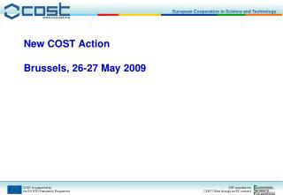New COST Action  Brussels, 26-27 May 2009