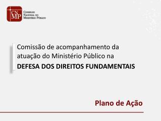 Comissão de acompanhamento da  atuação do Ministério Público na DEFESA DOS DIREITOS FUNDAMENTAIS