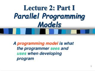 Lecture 2: Part I Parallel Programming Models
