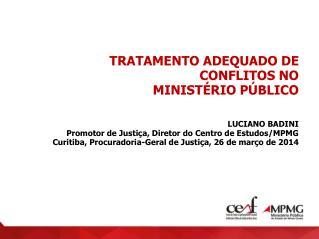 TRATAMENTO ADEQUADO DE CONFLITOS NO  MINISTÉRIO PÚBLICO LUCIANO BADINI