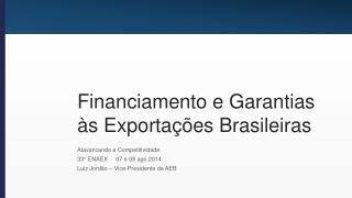 Financiamento e Garantias às Exportações Brasileiras